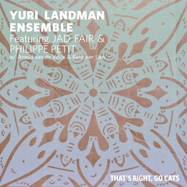 YURI LANDMAN ENSEMBLE FEAT. JAD FAIR, that´s right, go cats cover