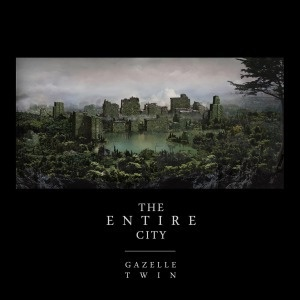 Cover GAZELLE TWIN, the entire city