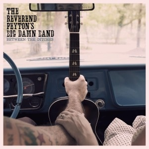 Cover REVEREND PEYTON´S BIG DAMN BAND, between the ditches