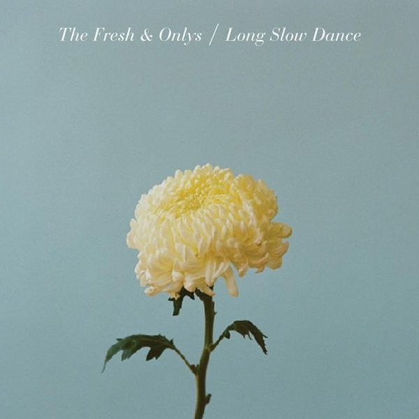 Cover FRESH & ONLYS, long slow dance