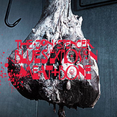 JON SPENCER BLUES EXPLOSION, meat + bone cover