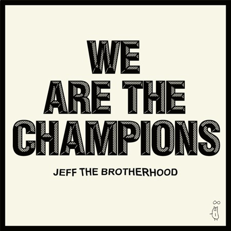 Cover JEFF THE BROTHERHOOD, we are the champions