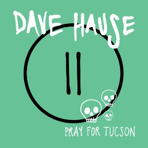 Cover DAVE HAUSE, pray for tucson