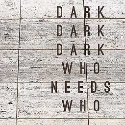 Cover DARK DARK DARK, who needs who