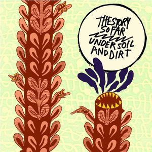 STORY SO FAR, under soil and dirt cover