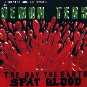 DEMENTED ARE GO GO, the day the earth spat blood cover