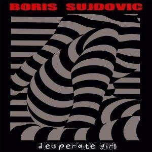 BORIS SUJDOVIC, desperate girl cover