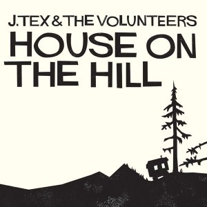 Cover J. TEX & THE VOLUNTEERS, house on the hill