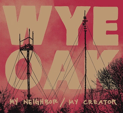 Cover WYE OAK, my neighbor / my creator