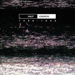 Cover HALF CHURCH, 1980-1986