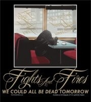 Cover FIGHTS & FIRES, we could all be dead tomorrow