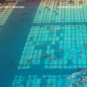 DIRTY BEACHES, water park ost cover