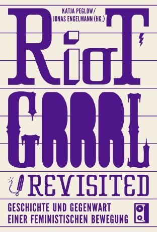 KATJA PEGLOW / JONAS ENGELMANN, riot grrl revisited (erweiterte neuauflage) cover