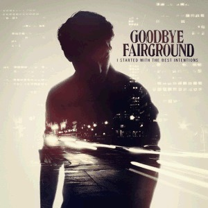 Cover GOODBYE FAIRGROUND, i started with the best intentions