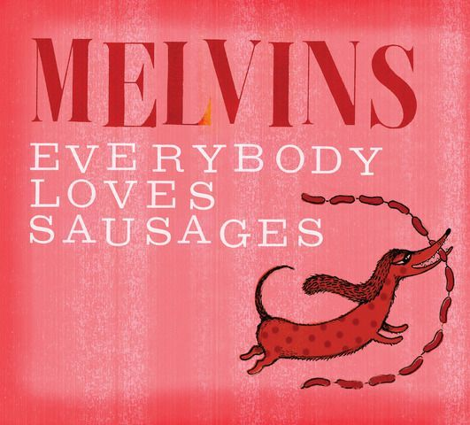 Cover MELVINS, everybody loves sausages
