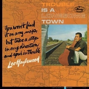 Cover LEE HAZLEWOOD, trouble is a lonesome town
