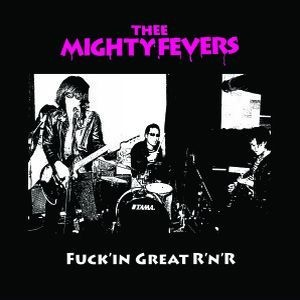 Cover THEE MIGHTY FEVERS, fuck´in great r´n´r