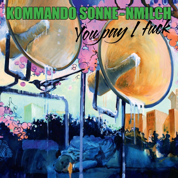 Cover KOMMANDO SONNE-NMILCH, you pay i fuck