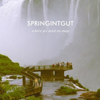 Cover SPRINGINTGUT, where we need no map