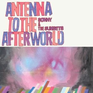 SONNY & THE SUNSETS, antenna to the afterworld cover