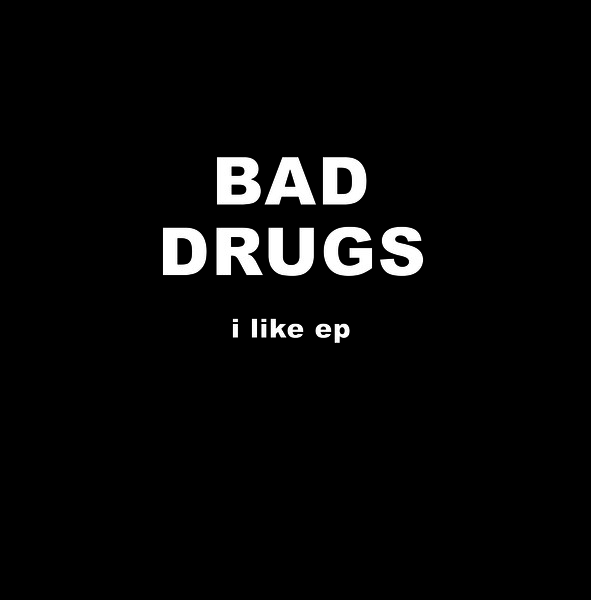 BAD DRUGS, i like ep cover