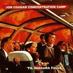 JON COUGAR CONCENTRATION CAMP, til niagara falls cover
