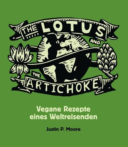 Cover JUSTIN P. MOORE, lotus and the artichoke: vegane rezepte eines...