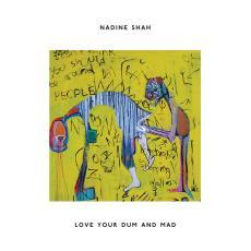 NADINE SHAH, love your dum and mad cover
