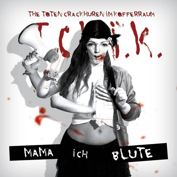THE TOTEN CRACKHUREN IM KOFFERRAUM (TCHIK), mama, ich blute cover