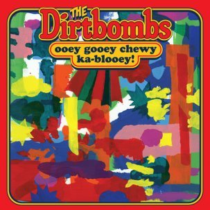 DIRTBOMBS, ooey gooey chewy ka-blooey! cover