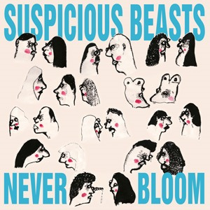 SUSPICIOUS BEASTS, never bloom cover
