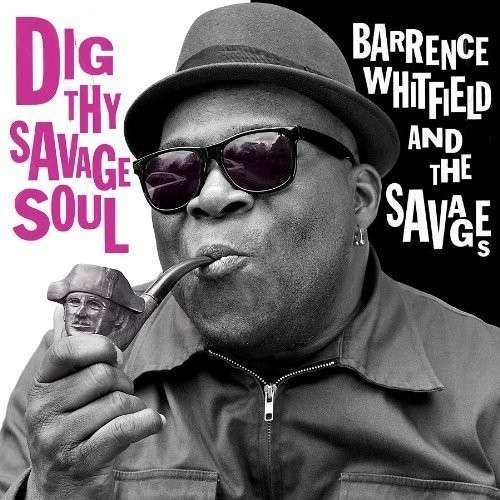 Cover BARRENCE WHITFIELD & THE SAVAGES, dig thy savage soul