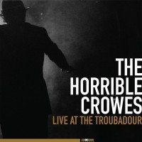 HORRIBLE CROWES, live at the troubadour cover