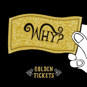 Cover WHY?, golden tickets ep