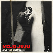 Cover MOJO JUJU, must be desire / psycho