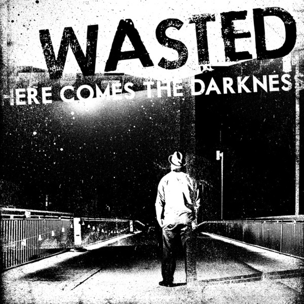 WASTED, here comes the darkness cover