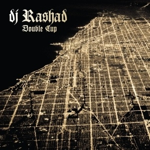 Cover DJ RASHAD, double cup