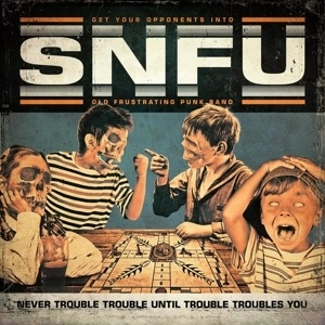 Cover SNFU, never trouble trouble until trouble troubles