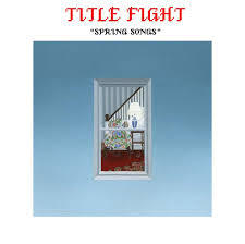 Cover TITLE FIGHT, spring songs