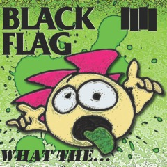 Cover BLACK FLAG, what the ...