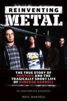 Cover NEIL DANIELS, reinventing metal: the true story of pantera...