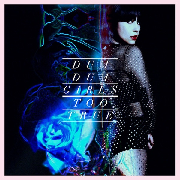 DUM DUM GIRLS, too true cover