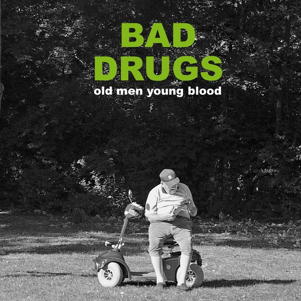 BAD DRUGS, old men young blood cover