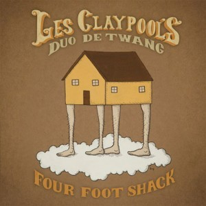 Cover LES CLAYPOOL´S DUO DE TWANG, four foot shack