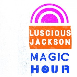 Cover LUSCIOUS JACKSON, magic hour