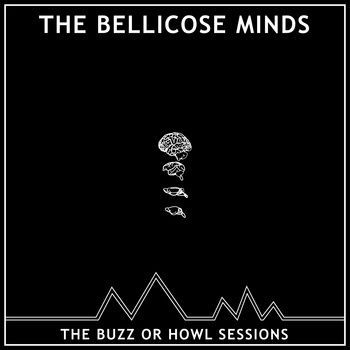 Cover BELLICOSE MINDS, the buzz or howl sessions