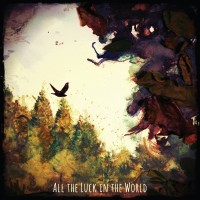 Cover ALL THE LUCK IN THE WORLD, s/t