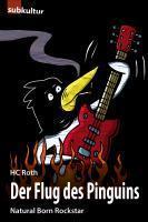 H.C. ROTH, der flug des pinguins: natural born rockstar cover