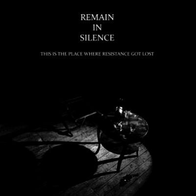 Cover REMAIN IN SILENCE, this is the place where resistance got lost