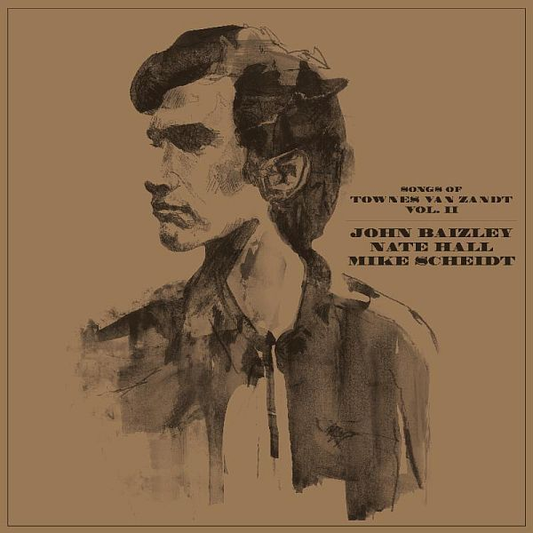 JOHN BAIZLEY, NATE HALL, MIKE SCHEIDT, songs of townes van zandt vol. 2 cover